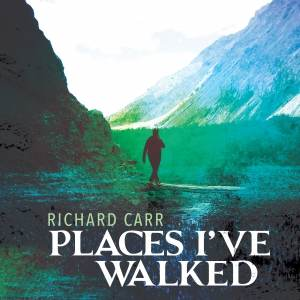 PLACES I'VE WALKED - Richard Carr - Front Cover