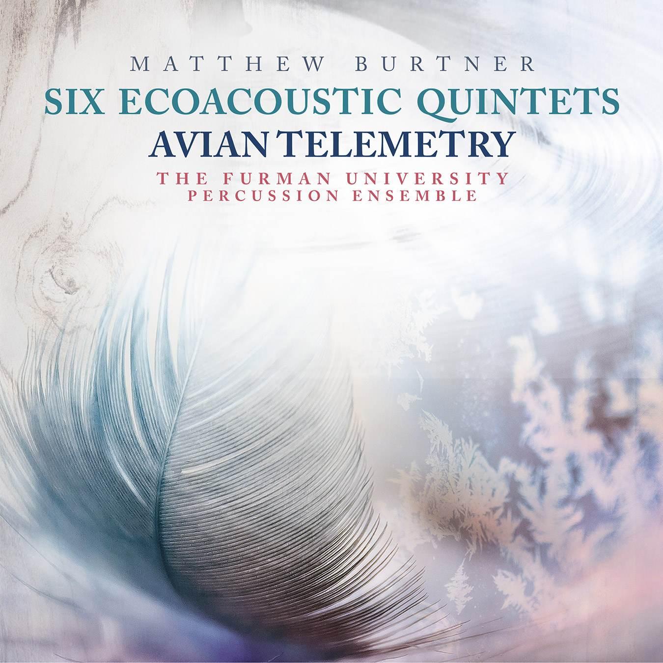 Six Ecoacoustic Quintets/Avian Telemetry - Matthew Burtner - Album Cover