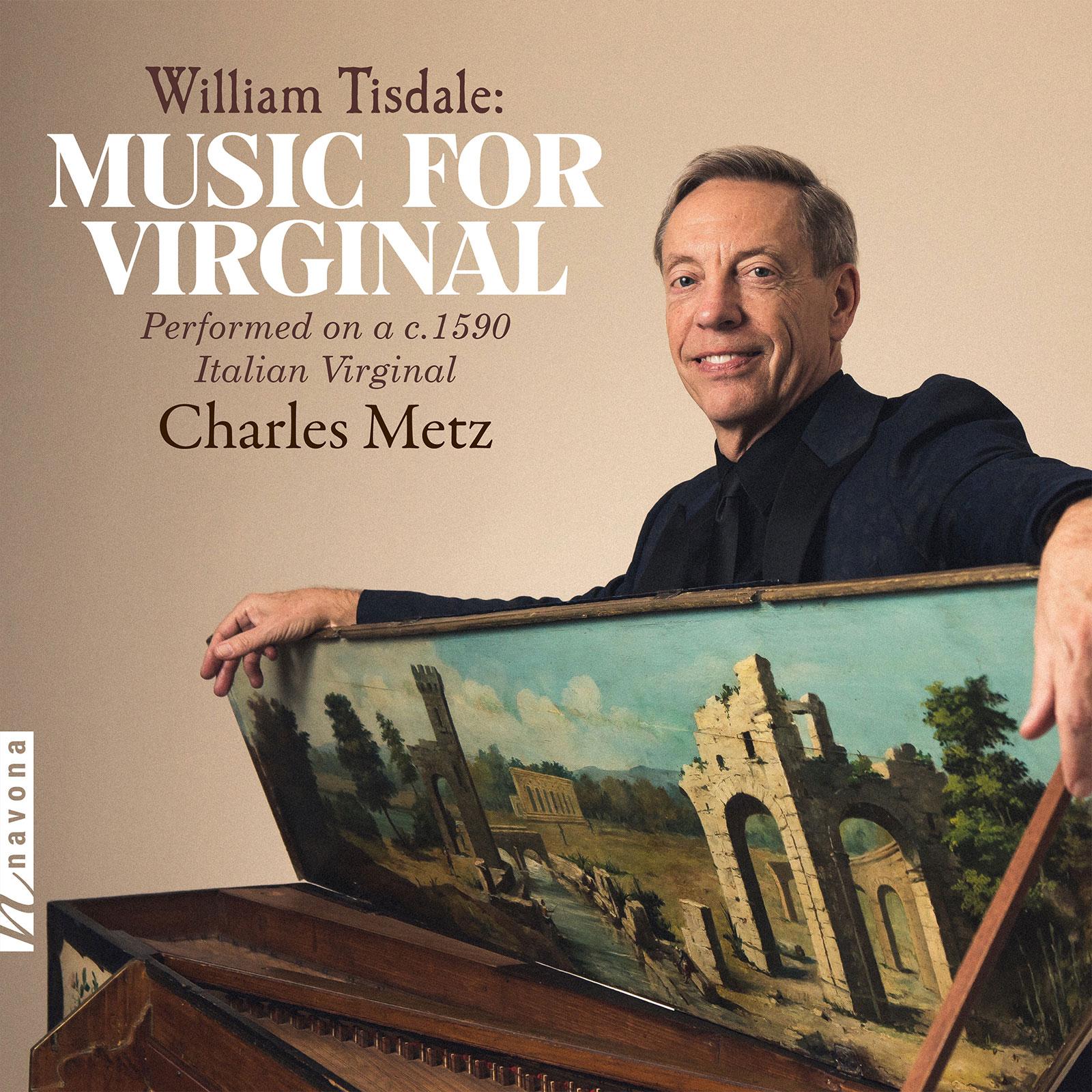 WILLIAM TISDALE: MUSIC FOR VIRGINAL - Charles Metz - Album Cover