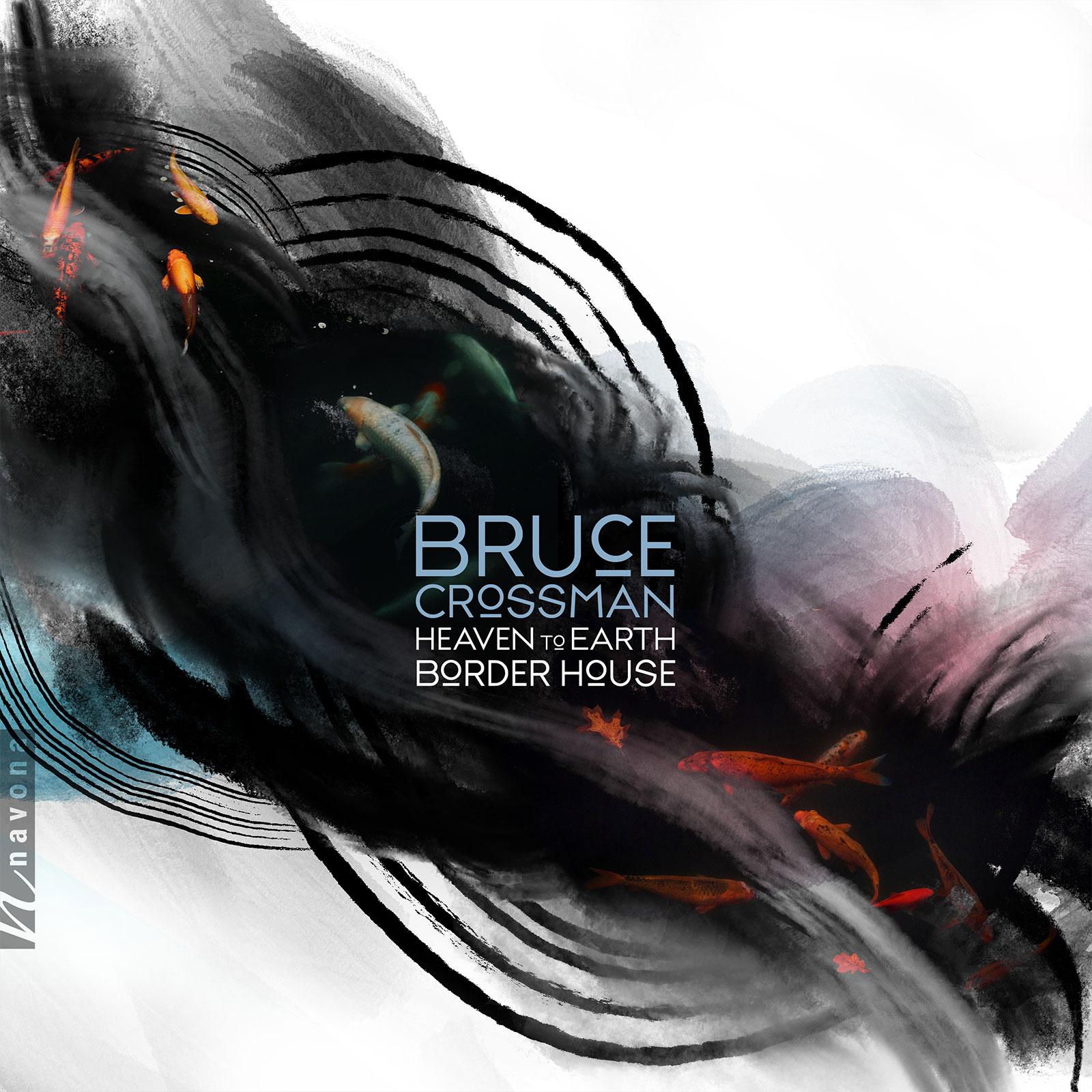 HEAVEN TO EARTH BORDER HOUSE - Bruce Crossman - Album Cover